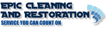EPIC CLEANING  AND RESTORATION SERVICE YOU CAN COUNT ON